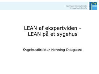 LEAN af ekspertviden - LEAN p  et sygehus