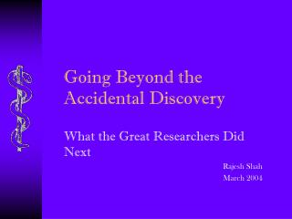 going beyond the accidental discovery