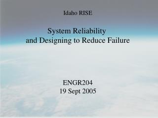 Idaho RISE  System Reliability  and Designing to Reduce Failure