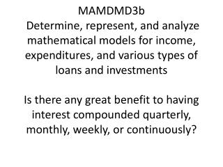 MAMDMD3b  Determine, represent, and analyze mathematical models for income, expenditures, and various types of loans and