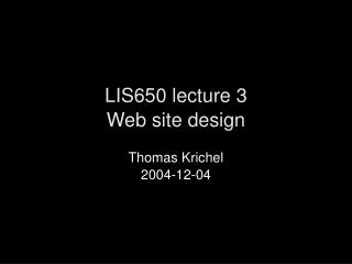 LIS650 lecture 3 Web site design