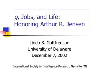 G, Jobs, and Life:   Honoring Arthur R. Jensen