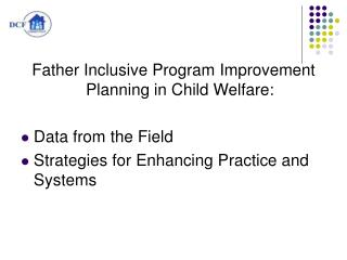 Father Inclusive Program Improvement Planning in Child Welfare:   Data from the Field  Strategies for Enhancing Practice