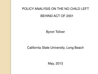 POLICY ANALYSIS ON THE NO CHILD LEFT BEHIND ACT OF 2001  Byron Toliver  California State University, Long Beach  May, 20