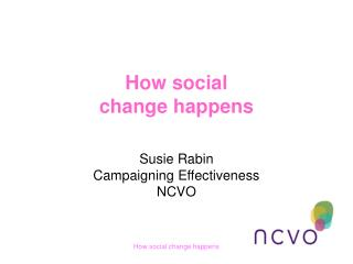 How social  change happens   Susie Rabin Campaigning Effectiveness NCVO