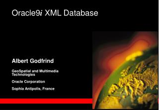 Albert Godfrind   GeoSpatial and Multimedia  Technologies  Oracle Corporation  Sophia Antipolis, France