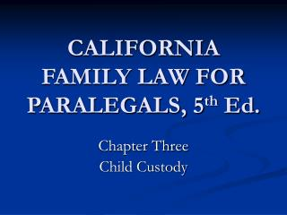 CALIFORNIA FAMILY LAW FOR PARALEGALS, 5th Ed.