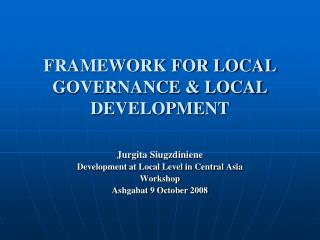 FRAMEWORK FOR LOCAL GOVERNANCE  LOCAL DEVELOPMENT