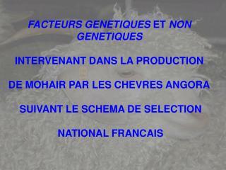 FACTEURS GENETIQUES ET NON GENETIQUES   INTERVENANT DANS LA PRODUCTION   DE MOHAIR PAR LES CHEVRES ANGORA   SUIVANT LE S