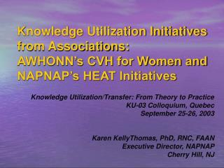 Knowledge Utilization Initiatives from Associations:  AWHONN s CVH for Women and NAPNAP s HEAT Initiatives