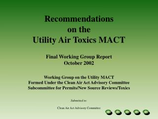 Recommendations  on the  Utility Air Toxics MACT   Final Working Group Report October 2002     Working Group on the Util
