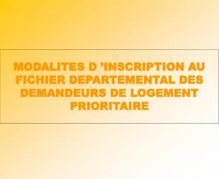 MODALITES D  INSCRIPTION AU FICHIER DEPARTEMENTAL DES DEMANDEURS DE LOGEMENT PRIORITAIRE