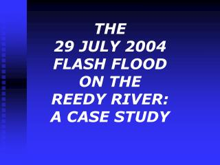THE 29 JULY 2004  FLASH FLOOD  ON THE  REEDY RIVER:  A CASE STUDY