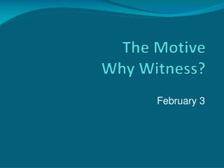 The Motive  Why Witness