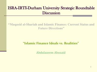 ISRA-IRTI-Durham University Strategic Roundtable Discussion    Maqasid al-Shariah and Islamic Finance: Current Status an