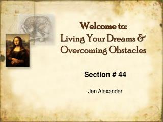 Welcome to: Living Your Dreams  Overcoming Obstacles