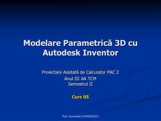Modelare Parametrica 3D cu Autodesk Inventor