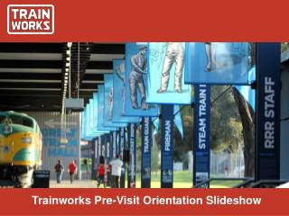 Trainworks Pre-Visit Orientation Slideshow