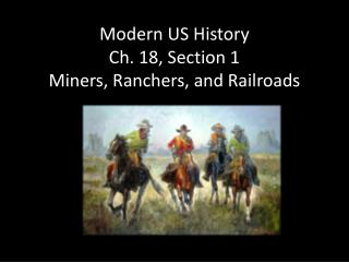 Modern US History Ch. 18, Section 1 Miners, Ranchers, and Railroads