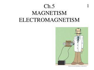 Ch.5 MAGNETISM ELECTROMAGNETISM