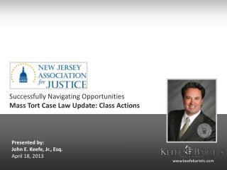 Presented by: John E. Keefe, Jr., Esq. April 18, 2013