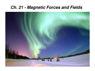 Ch. 21 - Magnetic Forces and Fields