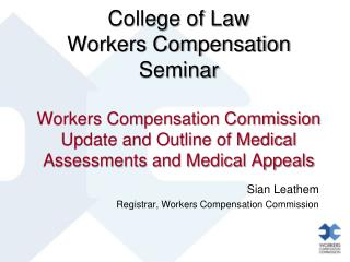 College of Law Workers Compensation Seminar  Workers Compensation Commission Update and Outline of Medical Assessments a