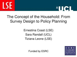 The Concept of the Household: From Survey Design to Policy Planning  Ernestina Coast LSE Sara Randall UCL Tiziana Leone