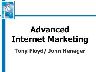 Advanced  Internet Marketing    Tony Floyd