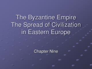 The Byzantine Empire The Spread of Civilization in Eastern Europe
