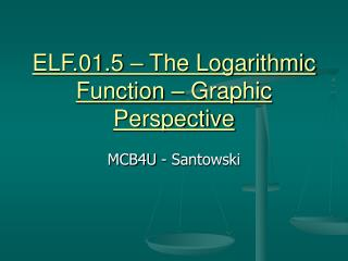 ELF.01.5   The Logarithmic Function   Graphic Perspective