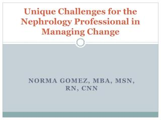 Unique Challenges for the Nephrology Professional in Managing Change