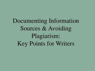 documenting information sources  avoiding plagiarism:  key points for writers