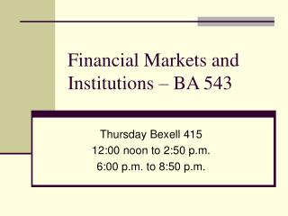 Financial Markets and Institutions   BA 543