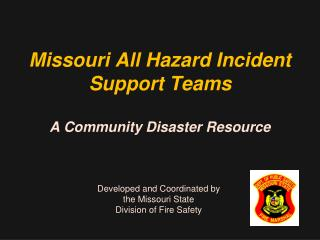 Missouri All Hazard Incident Support Teams  A Community Disaster Resource