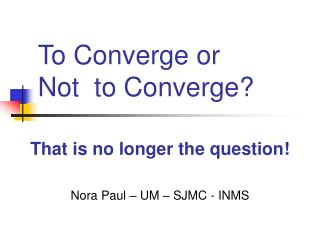 To Converge or      Not  to Converge