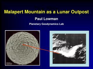 Malapert Mountain as a Lunar Outpost Paul Lowman Planetary Geodynamics Lab