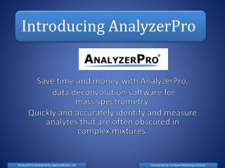 Save time and money with AnalyzerPro,  data deconvolution software for  mass spectrometry. Quickly and accurately identi