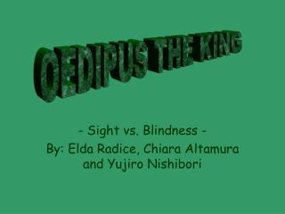 - Sight vs. Blindness - By: Elda Radice, Chiara Altamura and Yujiro Nishibori