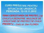 CURS PREGATIRE PENTRU SITUAII DE URGENA PERIOADA: 12-15.11.2012