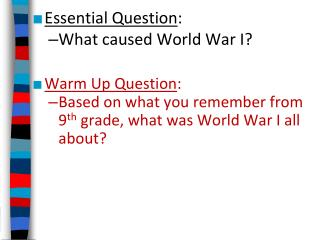 Essential Question: What caused World War I  Warm Up Question:  Based on what you remember from 9th grade, what was Worl