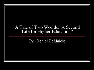 A Tale of Two Worlds:  A Second Life for Higher Education