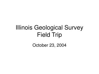 Illinois Geological Survey Field Trip