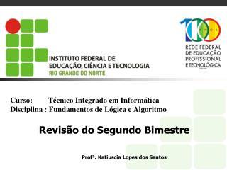 Curso:         T cnico Integrado em Inform tica  Disciplina : Fundamentos de L gica e Algoritmo