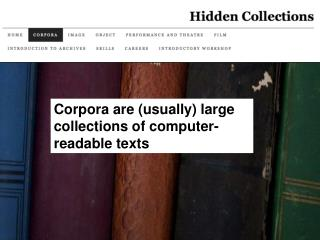 Corpora are usually large collections of computer-readable texts