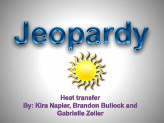 Heat transfer By: Kira Napier, Brandon Bullock and Gabrielle Zeiler