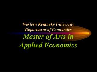 Western Kentucky University Department of Economics Master of Arts in  Applied Economics