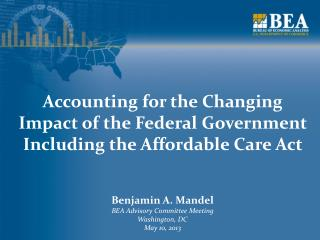Accounting for the Changing Impact of the Federal Government Including the Affordable Care Act