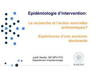 Epid miologie d intervention:  La recherche et l action sont-elles antinomiques  Exp riences d une ancienne doctorante