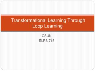 Transformational Learning Through Loop Learning